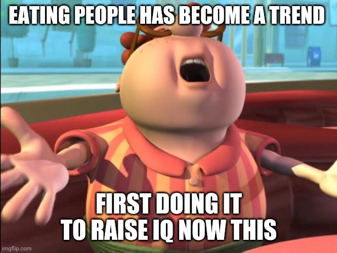 Carl Wheezer | EATING PEOPLE HAS BECOME A TREND FIRST DOING IT TO RAISE IQ NOW THIS | image tagged in carl wheezer | made w/ Imgflip meme maker