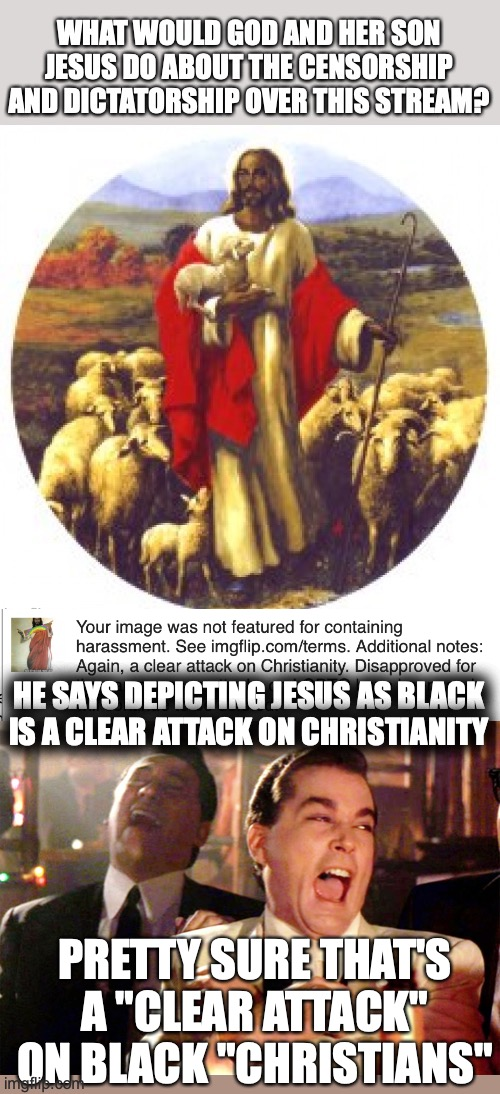 "Over at the IMGFLIP_PRESIDENTS stream...this happened XD |  HE SAYS DEPICTING JESUS AS BLACK IS A CLEAR ATTACK ON CHRISTIANITY; PRETTY SURE THAT'S A ""CLEAR ATTACK"" ON BLACK ""CHRISTIANS"" 