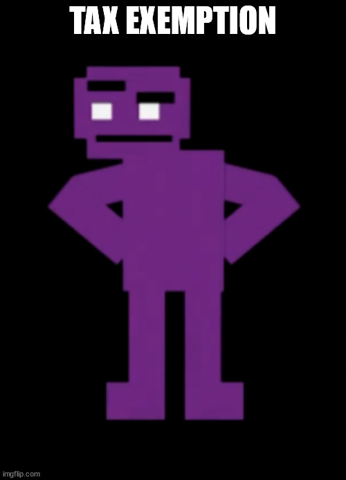 tax |  TAX EXEMPTION | image tagged in confused purple guy | made w/ Imgflip meme maker