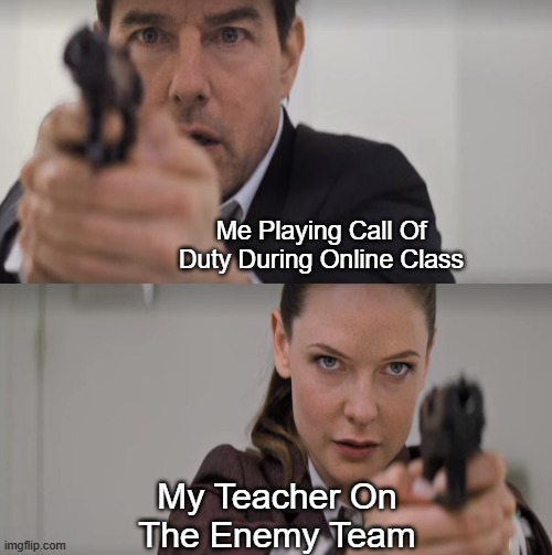Mission Impossible Meme Template |  Me Playing Call Of Duty During Online Class; My Teacher On The Enemy Team | image tagged in mission impossible meme template,memes,gifs,funny,call of duty,school | made w/ Imgflip meme maker