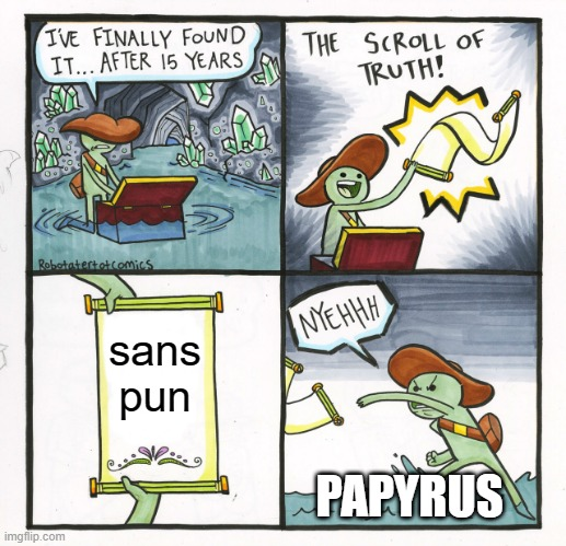 NYEH |  sans pun; PAPYRUS | image tagged in memes,the scroll of truth,undertale,sans,undertale papyrus,papyrus | made w/ Imgflip meme maker