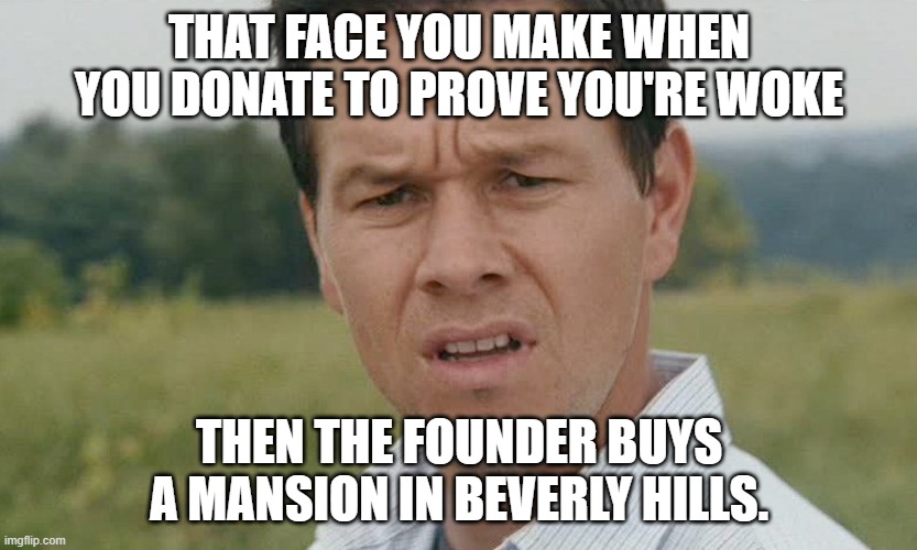 Black Lives Matter Co-Founder Patrisse Khan-Cullors Lands Topanga Canyon Compound |  THAT FACE YOU MAKE WHEN YOU DONATE TO PROVE YOU'RE WOKE; THEN THE FOUNDER BUYS A MANSION IN BEVERLY HILLS. | image tagged in mark wahlberg confused,blm,woke,black lives matter,scam | made w/ Imgflip meme maker
