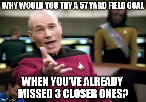 Good call, Coach Saban. | WHY WOULD YOU TRY A 57 YARD FIELD GOAL WHEN YOU'VE ALREADY MISSED 3 CLOSER ONES? | image tagged in memes,picard wtf,nick saban,football,college football,auburn | made w/ Imgflip meme maker