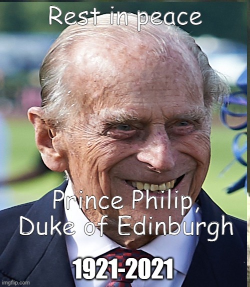 Rest in peace; Prince Philip, Duke of Edinburgh; 1921-2021 | image tagged in rest in peace | made w/ Imgflip meme maker