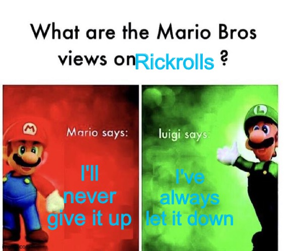 Mario Bros Views |  Rickrolls; I'll never give it up; I've always let it down | image tagged in mario bros views | made w/ Imgflip meme maker