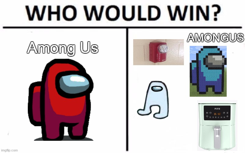 Who Would Win? Meme | Among Us AMONGUS | image tagged in memes,who would win | made w/ Imgflip meme maker