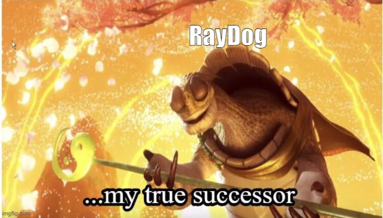 RayDog | image tagged in my true successor | made w/ Imgflip meme maker