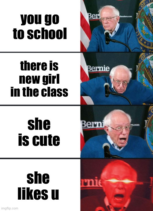 hopefully this meme makes you undepressed |  you go to school; there is new girl in the class; she is cute; she likes u | image tagged in bernie sanders reaction nuked,memes,gifs,reactions | made w/ Imgflip meme maker