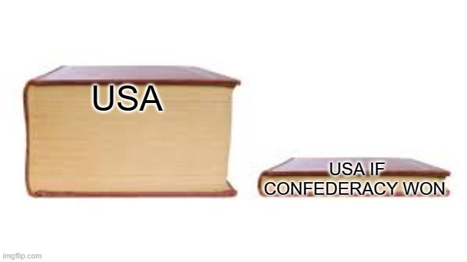 usa meme |  USA; USA IF CONFEDERACY WON | image tagged in abraham lincoln,big book small book | made w/ Imgflip meme maker