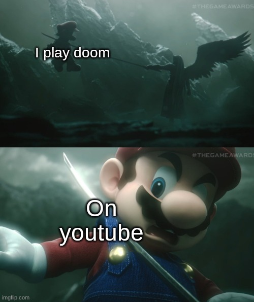 I want all of da doom games |  I play doom; On youtube | image tagged in mario sephiroth stab,doom | made w/ Imgflip meme maker