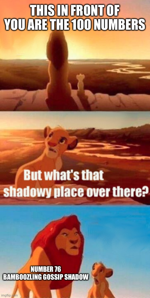 It's a shadowy shadow |  THIS IN FRONT OF YOU ARE THE 100 NUMBERS; NUMBER 76 BAMBOOZLING GOSSIP SHADOW | image tagged in memes,simba shadowy place | made w/ Imgflip meme maker
