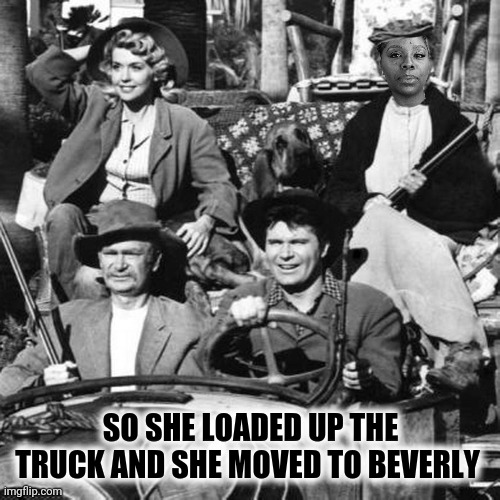SO SHE LOADED UP THE TRUCK AND SHE MOVED TO BEVERLY | made w/ Imgflip meme maker