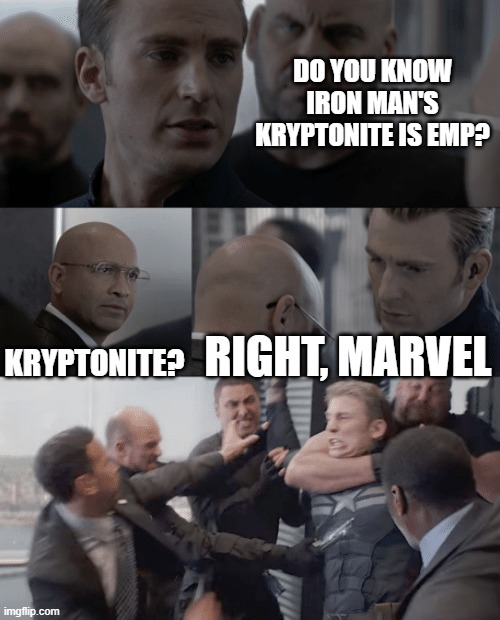 Captain america elevator |  DO YOU KNOW IRON MAN'S KRYPTONITE IS EMP? KRYPTONITE? RIGHT, MARVEL | image tagged in captain america elevator | made w/ Imgflip meme maker