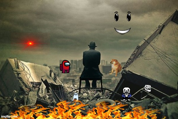 if the end of the world was a meme ps: find the trolface | image tagged in end of the world | made w/ Imgflip meme maker