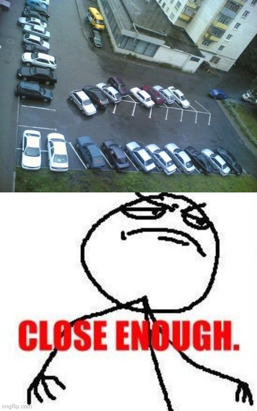 Car parking | image tagged in memes,close enough,cars,parking,you had one job,meme | made w/ Imgflip meme maker