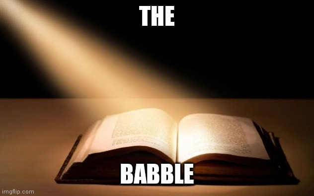 Bible |  THE; BABBLE | image tagged in bible | made w/ Imgflip meme maker