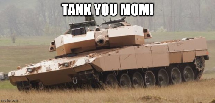 Challenger tank |  TANK YOU MOM! | image tagged in challenger tank | made w/ Imgflip meme maker