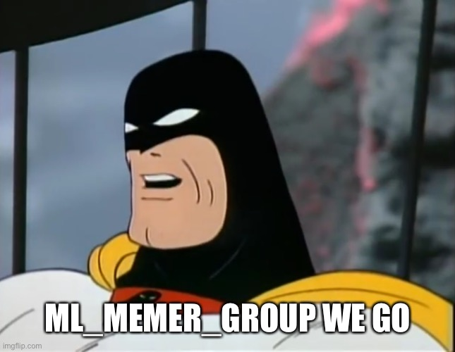 Space Ghost |  ML_MEMER_GROUP WE GO | image tagged in space ghost | made w/ Imgflip meme maker