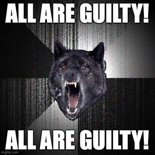All are guilty! All are guilty!