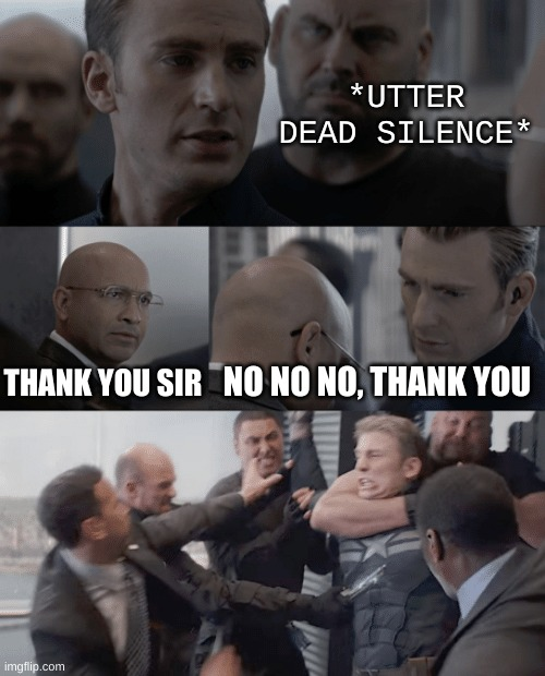 this happens so often |  *UTTER DEAD SILENCE*; THANK YOU SIR; NO NO NO, THANK YOU | image tagged in captain america elevator | made w/ Imgflip meme maker
