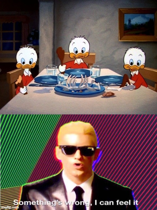 *scream* | image tagged in something s wrong,creepypasta,cannibalism,ducktales,memes | made w/ Imgflip meme maker