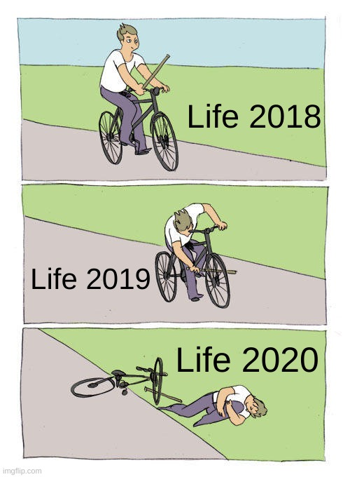 the past three years in a nutshell |  Life 2018; Life 2019; Life 2020 | image tagged in memes,bike fall,2020,2019,2018,one does not simply | made w/ Imgflip meme maker