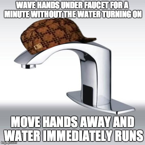WAVE HANDS UNDER FAUCET FOR A MINUTE WITHOUT THE WATER TURNING ON MOVE HANDS AWAY AND WATER IMMEDIATELY RUNS | image tagged in scumbag sink,AdviceAnimals | made w/ Imgflip meme maker