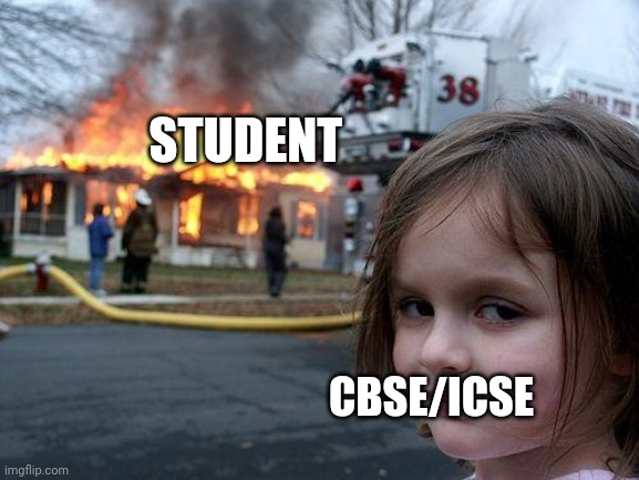 Disaster Girl |  STUDENT; CBSE/ICSE | image tagged in memes,disaster girl | made w/ Imgflip meme maker