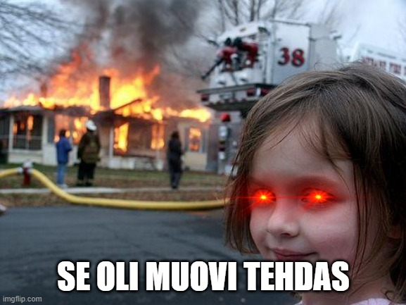 Disaster Girl |  SE OLI MUOVI TEHDAS | image tagged in memes,disaster girl | made w/ Imgflip meme maker
