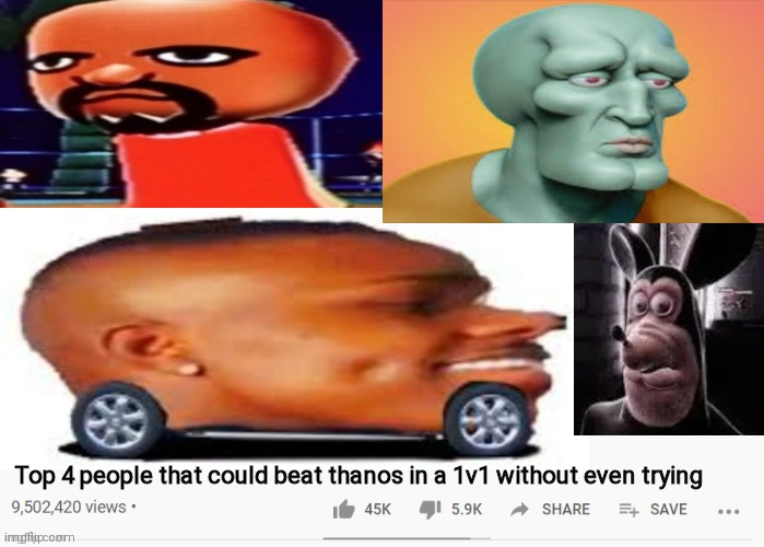 Matt, squidward, dababy car and Mickey |  Top 4 people that could beat thanos in a 1v1 without even trying | image tagged in youtube,mii,mickey mouse,squidward | made w/ Imgflip meme maker