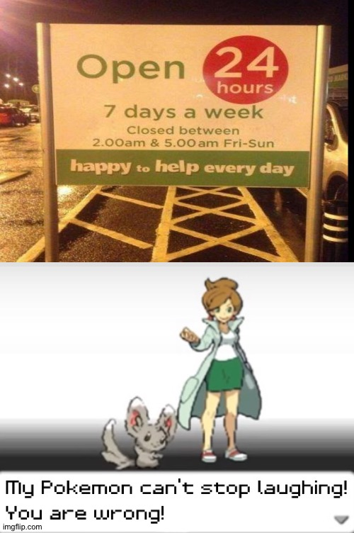 So it's not open 24 hours? | image tagged in my pokemon can't stop laughing you are wrong,memes,funny,you had one job,task failed successfully,stupid signs | made w/ Imgflip meme maker