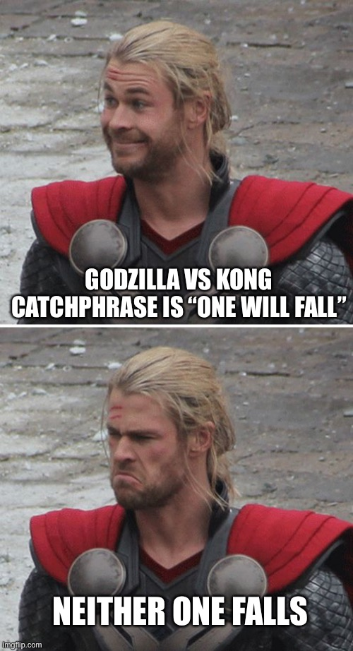 "Wut |  GODZILLA VS KONG CATCHPHRASE IS ""ONE WILL FALL""; NEITHER ONE FALLS 