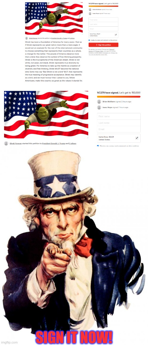 SIGN IT NOW! (https://www.change.org/p/donald-trump-make-shrek-the-national-bird) |  SIGN IT NOW! | image tagged in memes,uncle sam,petition meme | made w/ Imgflip meme maker