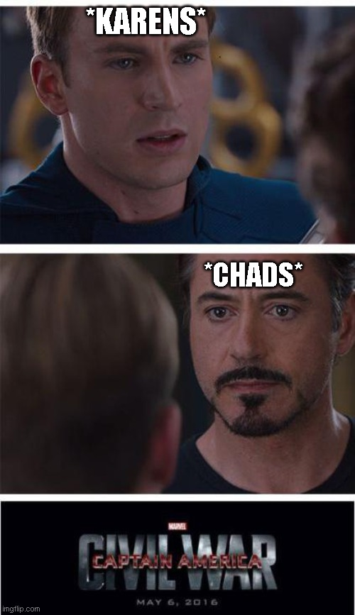 Chad vs karen |  *KARENS*; *CHADS* | image tagged in memes,karen,chad | made w/ Imgflip meme maker