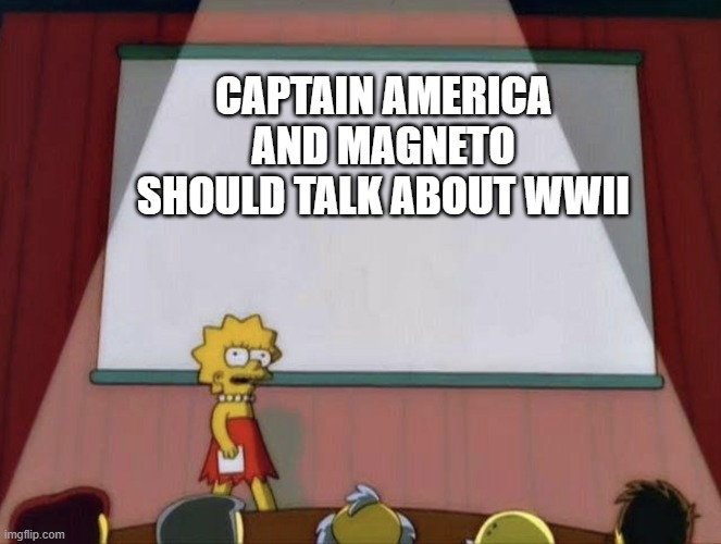 Lisa petition meme |  CAPTAIN AMERICA AND MAGNETO SHOULD TALK ABOUT WWII | image tagged in lisa petition meme,x men,marvel,captain america,mcu,fox | made w/ Imgflip meme maker