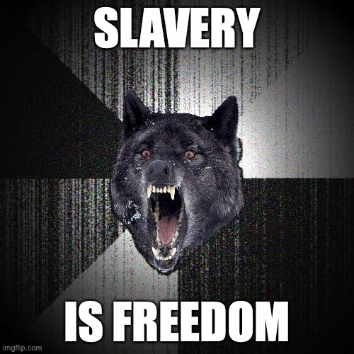 Slavery... Is freedom.