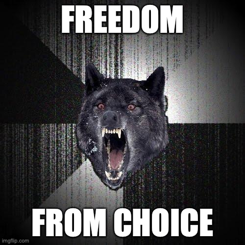 Freedom... From choice.