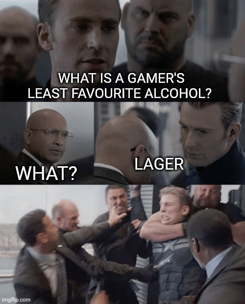 Lager |  WHAT IS A GAMER'S LEAST FAVOURITE ALCOHOL? WHAT? LAGER | image tagged in captain america | made w/ Imgflip meme maker