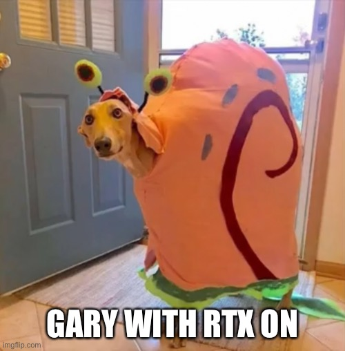 shitpost status |  GARY WITH RTX ON | image tagged in memes,spongebob | made w/ Imgflip meme maker