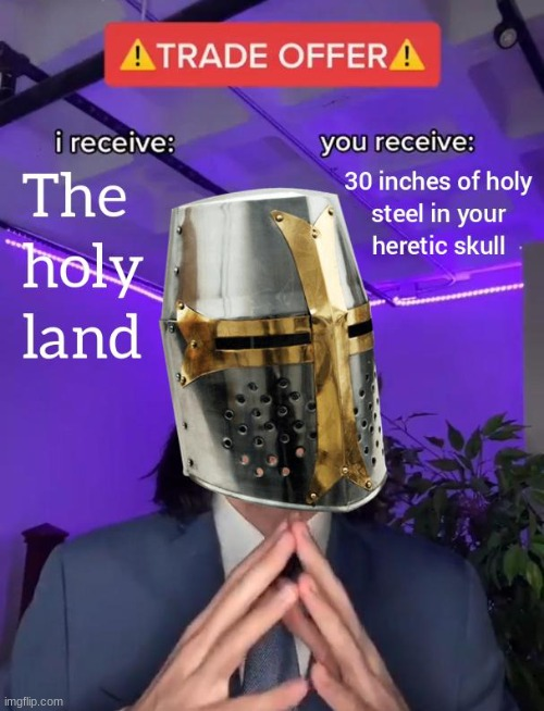 image tagged in funny,memes,crusader,trade offer,jerusalem,heretic | made w/ Imgflip meme maker