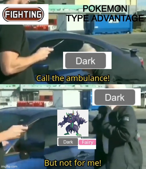 Pokémon type advantages weirdly... |  POKEMON TYPE ADVANTAGE | image tagged in call an ambulance but not for me | made w/ Imgflip meme maker