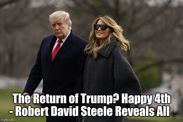 The Return of Trump? Happy 4th - Robert David Steele Reveals All  (Video)