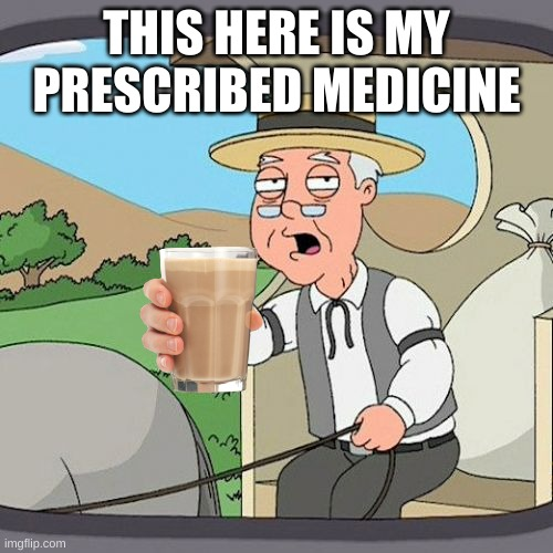 Pepperidge Farm Remembers |  THIS HERE IS MY PRESCRIBED MEDICINE | image tagged in memes,pepperidge farm remembers | made w/ Imgflip meme maker