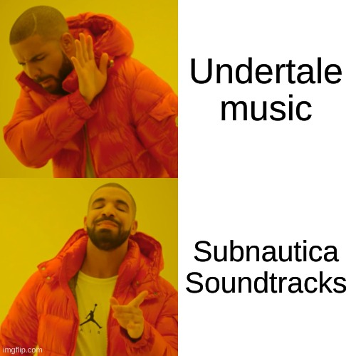 Undertale music Subnautica Soundtracks | image tagged in memes,drake hotline bling | made w/ Imgflip meme maker