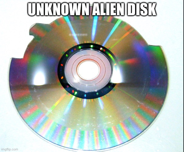 Alien disk |  UNKNOWN ALIEN DISK | image tagged in disk | made w/ Imgflip meme maker