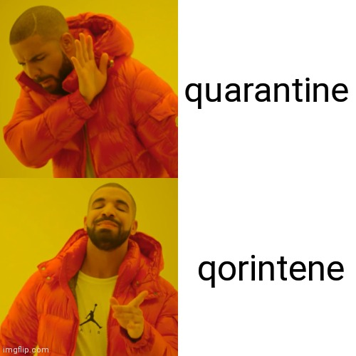 Drake Hotline Bling Meme | quarantine qorintene | image tagged in memes,drake hotline bling | made w/ Imgflip meme maker