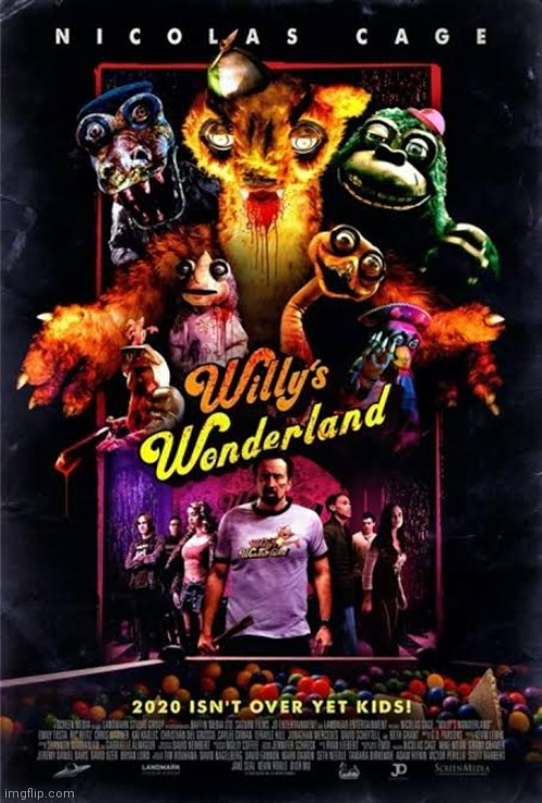 Who knows willy's wonderland? | image tagged in willy's wonderland | made w/ Imgflip meme maker