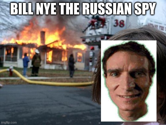 Disaster Girl Meme | BILL NYE THE RUSSIAN SPY | image tagged in memes,disaster girl | made w/ Imgflip meme maker