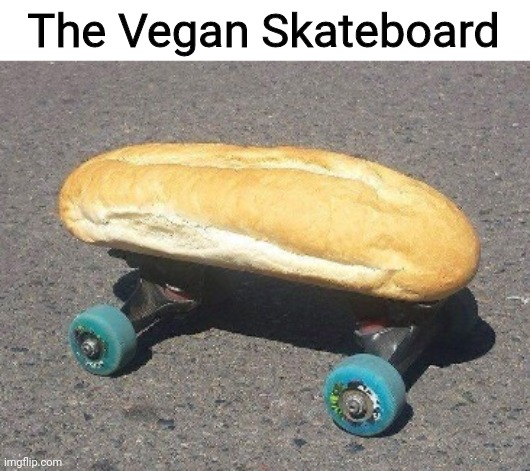 There, now vegans can stop complaining |  The Vegan Skateboard | image tagged in memes,fun,imgflip | made w/ Imgflip meme maker