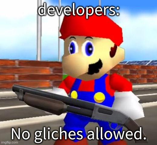 SMG4 Shotgun Mario | developers: No gliches allowed. | image tagged in smg4 shotgun mario | made w/ Imgflip meme maker
